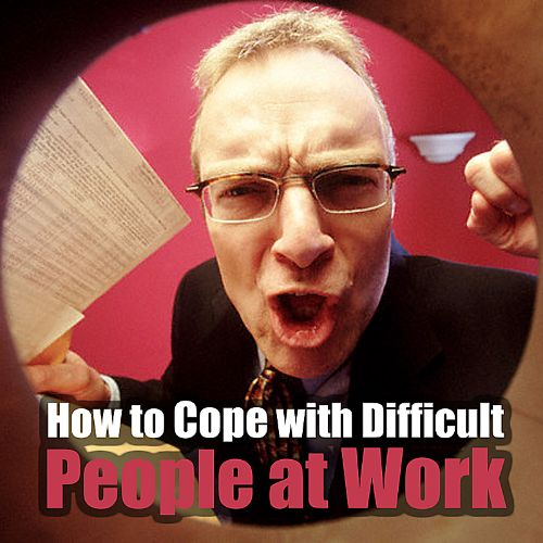 How to Cope with Difficult People at Work