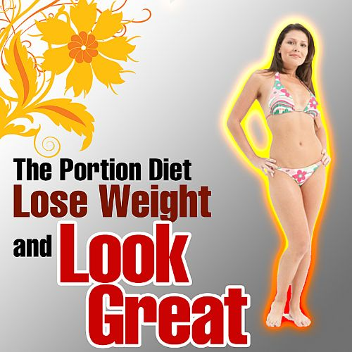 The Portion Diet: Lose Weight and Look Great