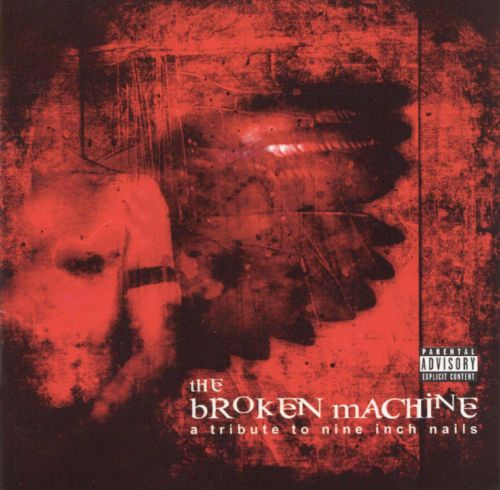 The Broken Machine A Tribute To Nine Inch Nails Various Artists