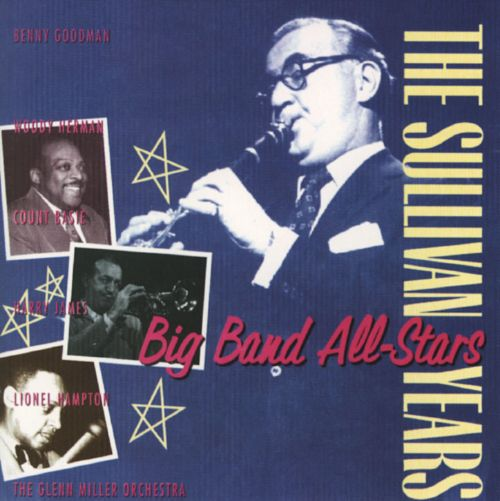 The Sullivan Years: Big Band All-Stars - Various Artists ...