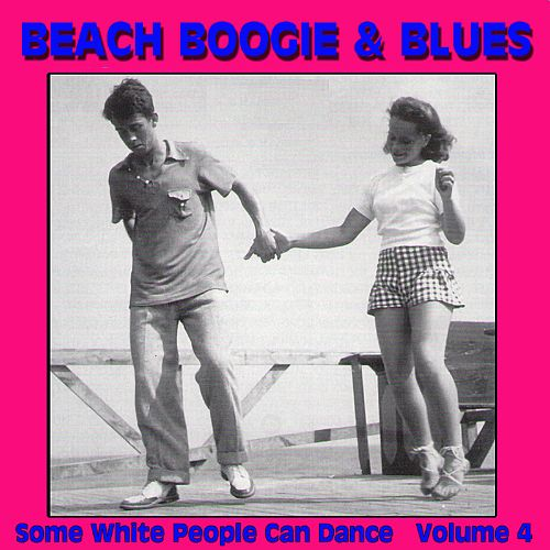 Beach Boogie & Blues (Some White People Can Dance), Vol. 4