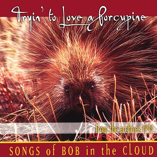 Tryin' to Love a Porcupine
