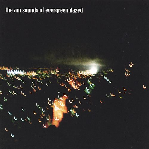 The Am Sounds of Evergreen Dazed