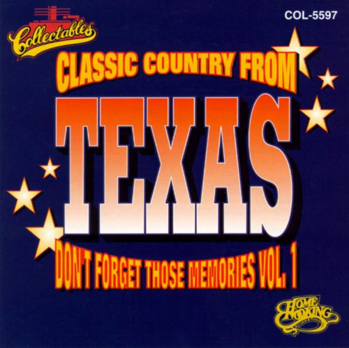 Classic Country from Texas: Don't Forget Those Memories, Vol. 1