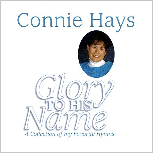 Glory to His Name: A Collection of My Favorite Hymns