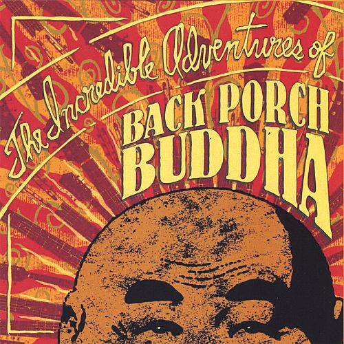 The Incredible Adventures of Back Porch Buddha