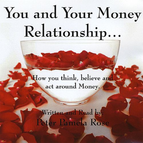 You and Your Money Relationship...How You Think, Believe and Act Around Money