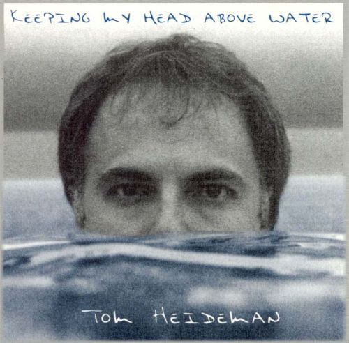 keeping my head above water tom heideman songs reviews credits