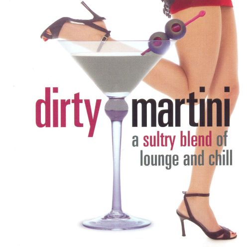 Dirty Martini: A Sultry Blend Of Lounge And Chill