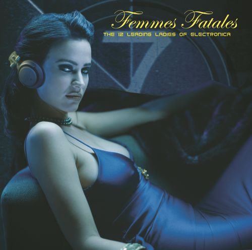 Femmes Fatales: The 12 Leading Ladies of Electronica