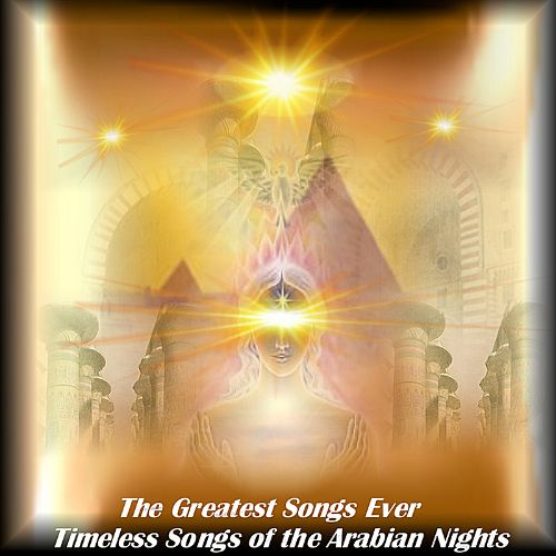 The Greatest Songs Ever: Timeless Songs of the Arabian Nights