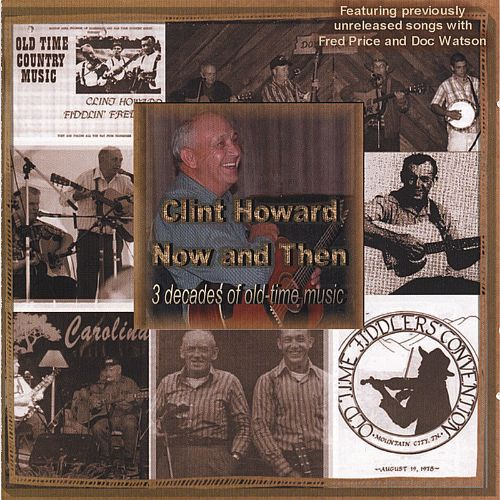 Now and Then 3 Decades of Old-Time Music - Clint Howard | Songs