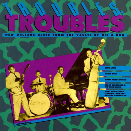 Troubles, Troubles: New Orleans Blues from the Vaults of Ric & Ron