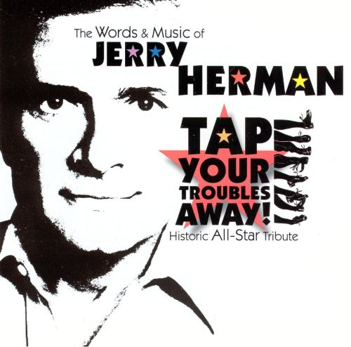 The Words and Music of Jerry Herman: Tap Your Troubles Away