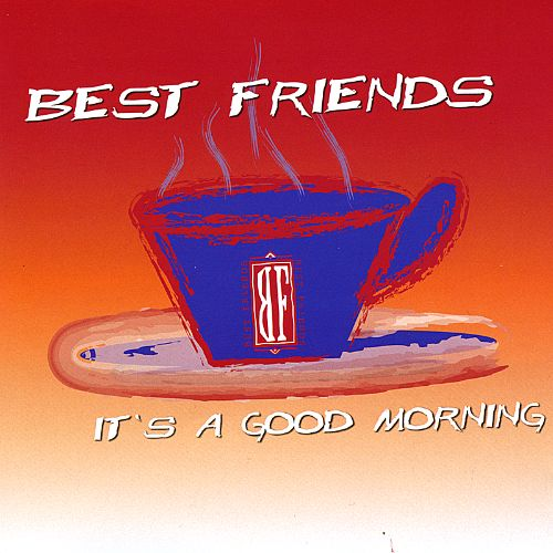 Its A Good Morning Best Friends Songs Reviews Credits Allmusic