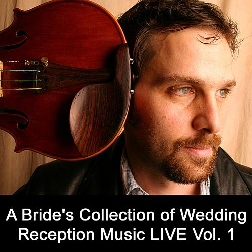 A Bride's Collection of Wedding Reception Music: Live, Vol. 1