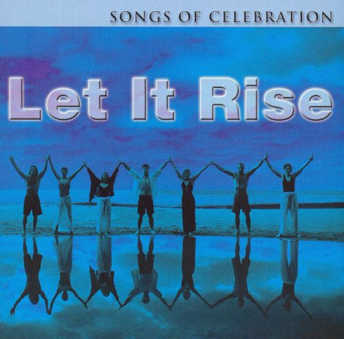Let It Rise: Songs of Celebration