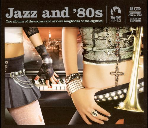 Jazz and '80s. Vols. 1-2: Two Albums of the Coolest and Sexiest Songbooks of the Eighties
