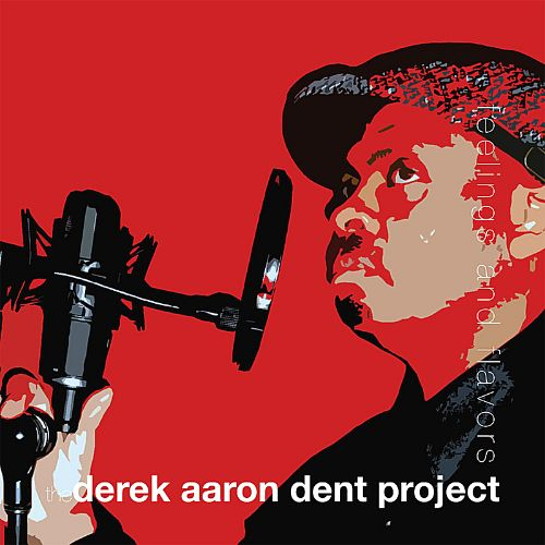 The Derek Aaron Dent (Project) Feelings and Flavors