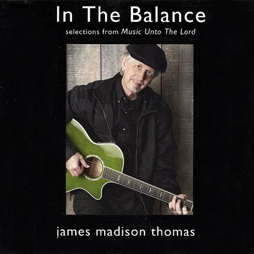 In the Balance: Selections from Music Unto the Lord