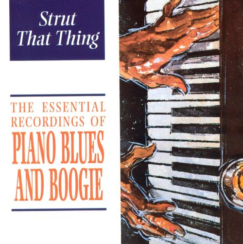 The Essential Recordings of Piano Blues and Boogie: Strut That Thin