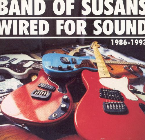 Wired for Sound - Band of Susans | Songs, Reviews, Credits | AllMusic