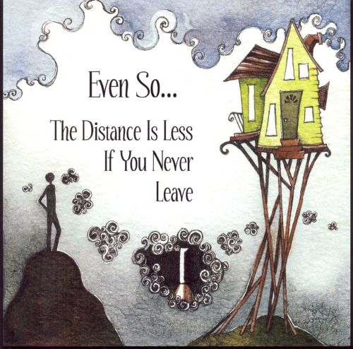 The Distance Is Less If You Never Leave