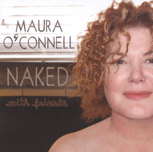 Naked With Friends - Maura OConnell   Songs, Reviews