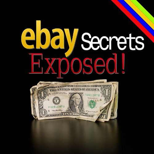 Ebay Secrets Exposed! - Make More Money, Quit Your Job!