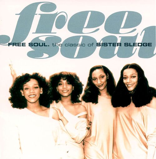 Free Soul: The Classics of Sister Sledge