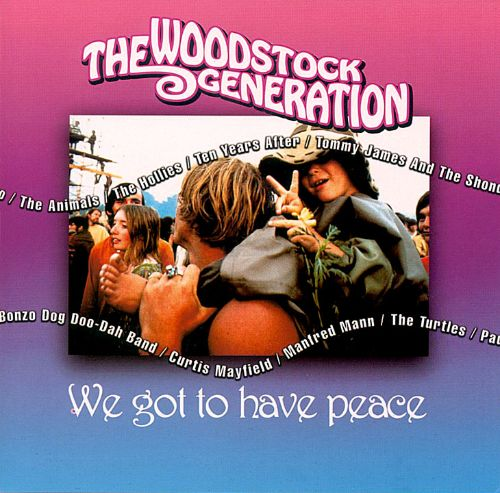 The Woodstock Generation: We Got to Have Peace