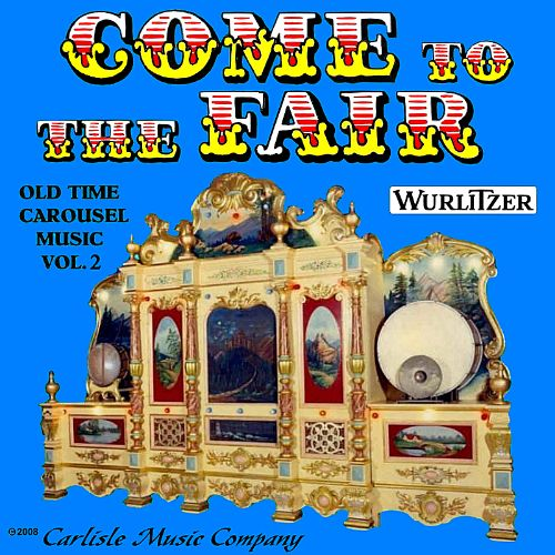 Come to the Fair: Old Time Wurlitzer Carousel Music, Vol. 2