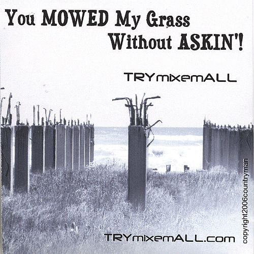 You Mowed My Grass Without Askin'!
