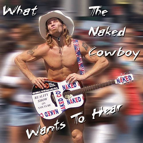 What the Naked Cowboy Wants to Hear