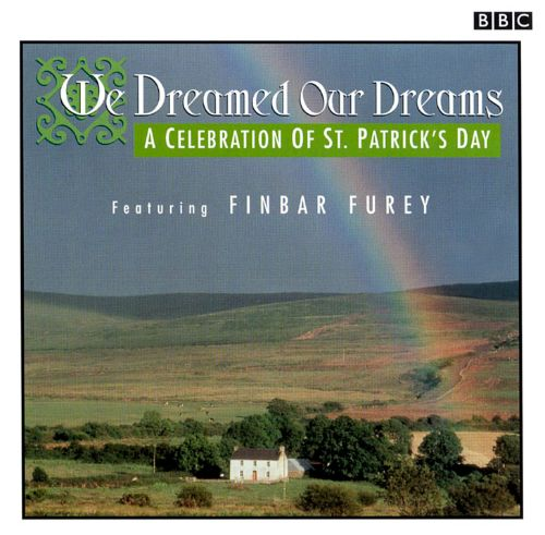 We Dreamed Our Dreams: A Celebration of St. Patrick's Day