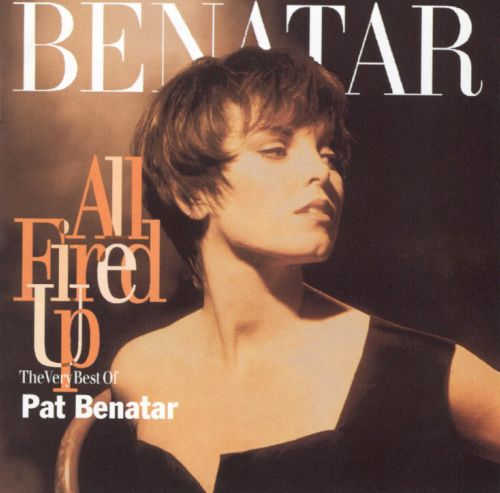 All fired up the very best of pat benatar pat benatar for Very best images