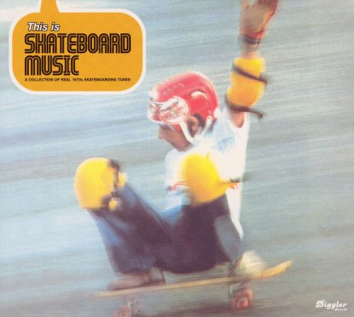 This Is Skateboard Music: A Collection of Real 1970s Skateboarding Tunes