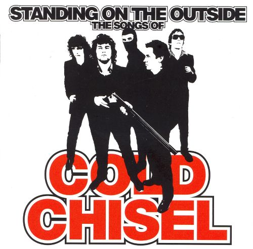 Standing on the Outside: The Songs of Cold Chisel ...