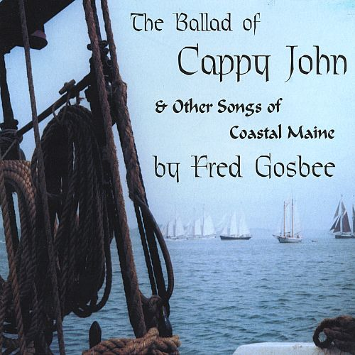 The Ballad of Cappy John & Other Songs of Coastal Maine