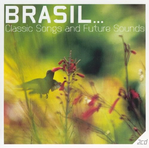 Brasil: Classic Songs & Future Sounds