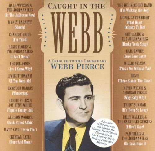 Caught in the Webb: A Tribute to the Legendary Webb Pierce