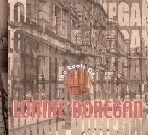 The Roots of Lonnie Donegan