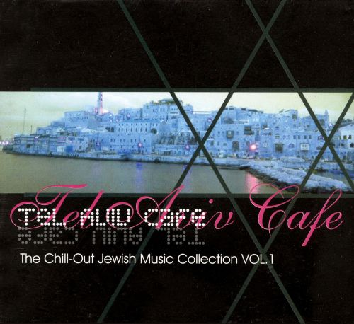 Tel Aviv Cafe: The Chill-Out Jewish Music Collection, Vol. 1