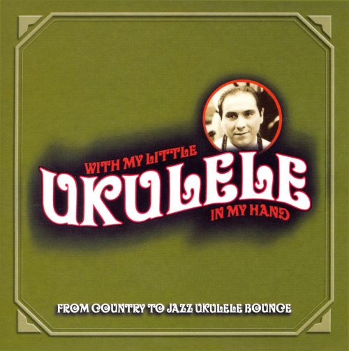 With My Little Ukulele In My Hand: From Country To Jazz Ukulele Bounce