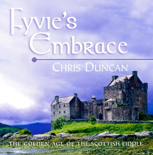 Fyvie's Embrace: The Golden Age of the Scottish Fiddle
