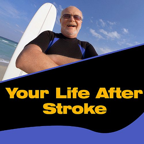 Life After a Stroke: A Guide for Survivors, Families, And Care Givers