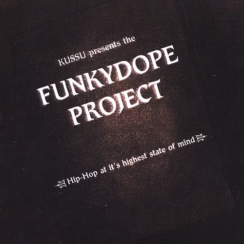 Kussu Presents the Funkydope Project Hip Hop at It's Highest State of Mind