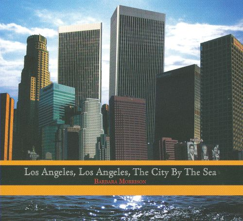 Los Angeles, Los Angeles, The City by the Sea