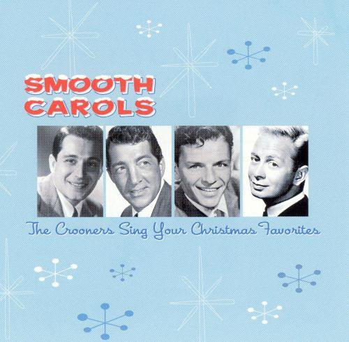 Smooth Carols: The Crooners Sing Your Christmas Fa