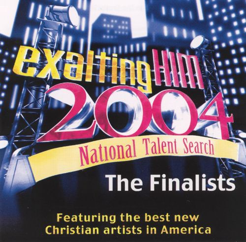 Exalting Him 2004 National Talent Search: The Finalists